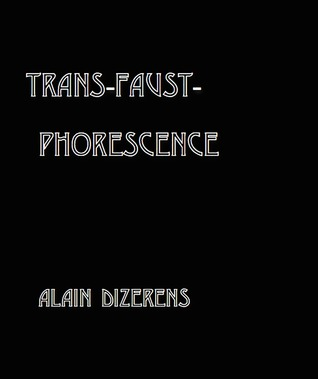 Trans: Faust - Phorescence  by  Alain Dizerens