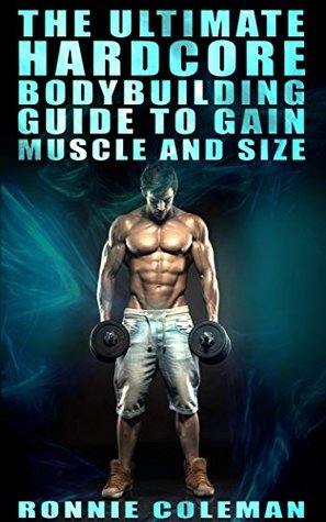 Hardcore: Ronnie Colemans Complete Guide to Weight Training  by  Ronnie Coleman