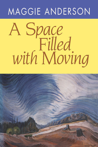 A Space Filled with Moving  by  Maggie Anderson