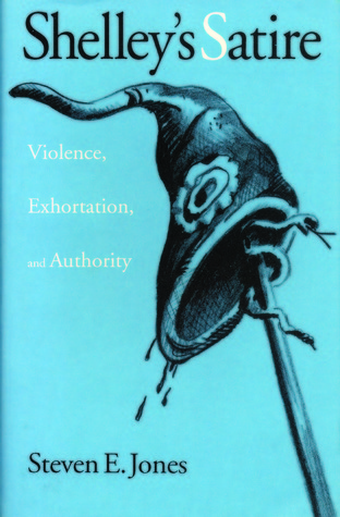 Shelleys Satire: Violence, Exhortation, and Authority  by  Steven E. Jones
