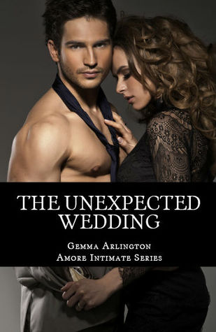 The Unexpected Wedding (Amore Intimate, #1)  by  Gemma Arlington