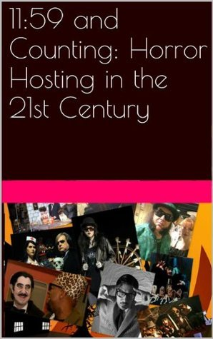 11:59 and Counting: Horror Hosting in the 21st Century  by  Paul Counelis