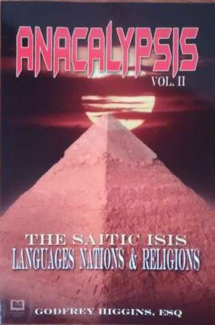 Anacalypsis: An Attempt to Draw aside the Veil of the Saitic Isis or An Inquiry into the Origin of Languages, Nations and Religions Vol. II Godfrey Higgins