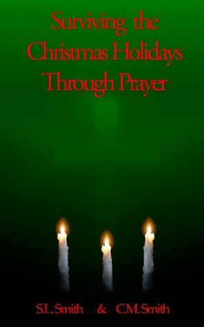Surviving The Christmas Holiday Through Prayer  by  S.L. Smith
