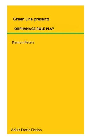 ORPHANAGE ROLE PLAY: Age-play  by  Damon Peters