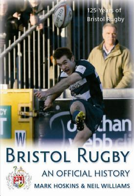 Bristol Rugby: An Official History Mark Hoskins