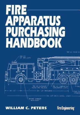 Fire Apparatus Purchasing Handbook  by  William C. Peters