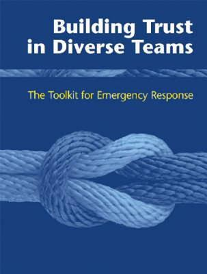 Building Trust in Diverse Teams: The Toolkit for Emergency Response [With CDROM] Emergency Capacity Building Project