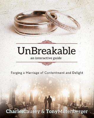 Unbreakable: Forging a Marriage of Contentment and Delight Charles Causey