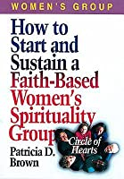 How to Start and Sustain a Faith-Based Women's Spirituality Group: Circle of Hearts