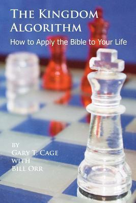 The Kingdom Algorithm: How to Apply the Bible to Your Life  by  Gary T. Cage
