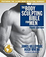The Body Sculpting Bible for Men, Third Edition: The Ultimate Men's Body Sculpting and Bodybuilding Guide Featuring the Best Weight Training Workouts & Nutrition Plans Guaranteed to Gain Muscle & Burn Fat