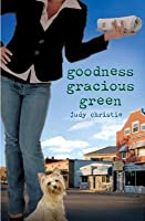 Goodness Gracious Green: Gone to Green Series - Book 2