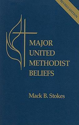 Major United Methodist Beliefs Revised  by  Mack B Stokes