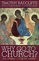 Why Go to Church?: The Drama of the Eucharist