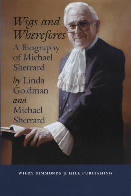 Wigs and Wherefores: A Biography of Michael Sherrard Qc  by  Linda Goldman
