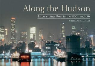 Along the Hudson: Luxury Liner Row in the 1950s and 60s William H. Miller Jr.