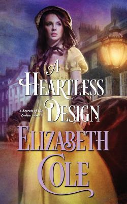A Heartless Design (Secrets of the Zodiac #1)  by  Elizabeth  Cole