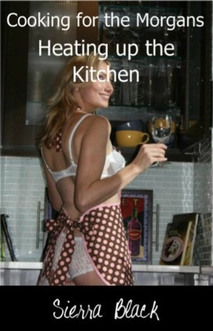 Heating Up the Kitchen (Cooking for the Morgans Book 2) Sierra Black