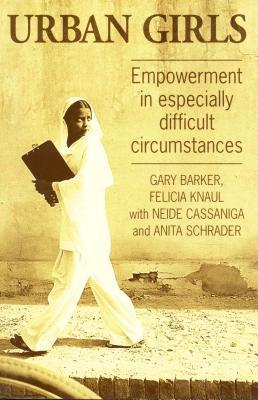 Urban Girls: Empowerment in Especially Difficult Circumstances  by  Gary Barker
