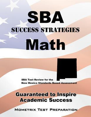 Sba Success Strategies Math Study Guide: Sba Test Review for the New Mexico Standards Based Assessment  by  Sba Exam Secrets Test Prep Team