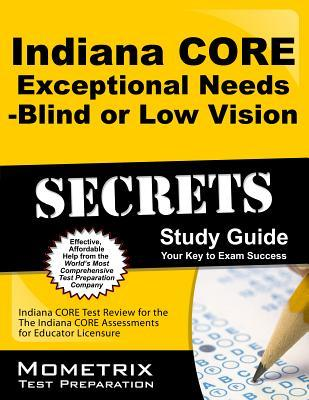 Indiana Core Exceptional Needs - Blind or Low Vision Secrets Study Guide: Indiana Core Test Review for the Indiana Core Assessments for Educator Licensure Indiana Core Exam Secrets Test Prep