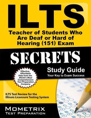 ILTS Teacher of Students Who Are Deaf or Hard of Hearing (151) Exam Secrets, Study Guide: ILTS Test Review for the Illinois Licensure Testing System  by  Ilts Exam Secrets Test Prep Team