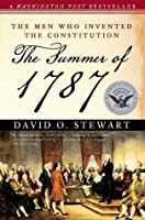 The Summer of 1787: The Men Who Invented the Constitution