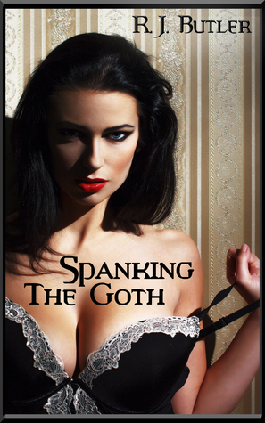 Spanking the Goth (Sex and the Goth #1)  by  R.J. Butler