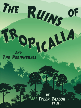 The Ruins of Tropicalia: And The Peripherals  by  Tyler Taylor