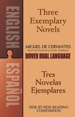 Three Exemplary Novels/Tres novelas ejemplares: A Dual-Language Book Miguel de Cervantes Saavedra