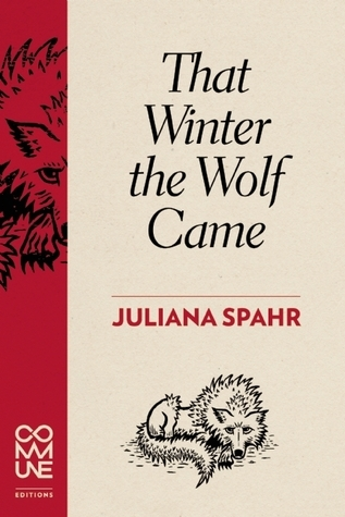That Winter the Wolf Came  by  Juliana Spahr