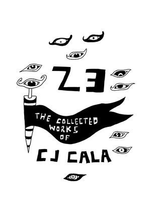 23: The Collected Works of C.J. Cala C.J. Cala