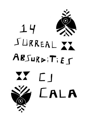 14 Surreal Absurdities  by  C.J. Cala