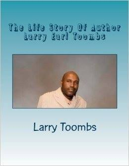 The Life Story Of Author Larry Earl Toombs  by  Larry Earl Toombs