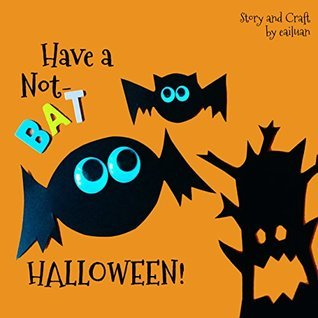Have a Not-BAT Halloween: Simple, Educational Childrens eBook about Halloween sign - BAT! Suitable for Toddlers.  by  eailuan lee