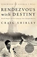 Rendezvous with Destiny: Ronald Reagan and the Campaign That Changed America