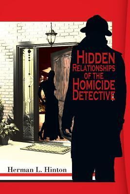 Hidden Relationships of the Homicide Detective Herman L Hinton