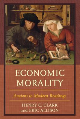 Economic Morality: Ancient to Modern Readings  by  Henry C. Clark