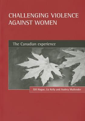 Challenging violence against women: The Canadian experience Gill Hague