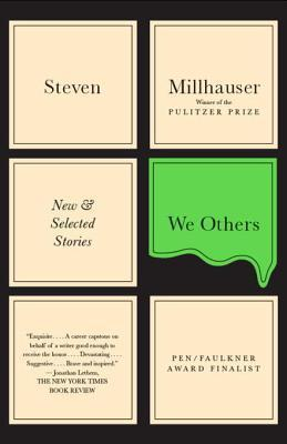We Others : New and Selected Stories Steven Millhauser