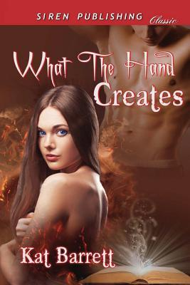 What the Hand Creates  by  Kat Barrett