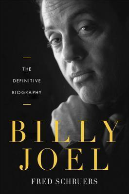 Billy Joel: The Definitive Biography Fred Schruers