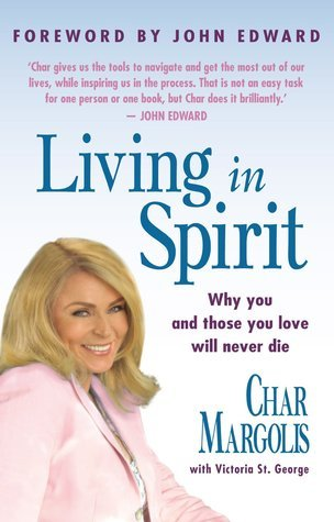 Living in Spirit: Why you and those you love will never die  by  Char Margolis