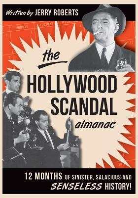 The Hollywood Scandal Almanac: 12 Months of Sinister, Salacious and Senseless History!  by  Jerry Roberts
