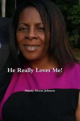 He Really Loves Me! Love, Boundaries and Healing Changing How We Think & React by Mandy Moore Johnson