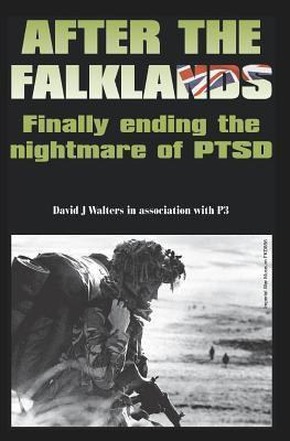 After the Falklands - Finally Ending the Nightmare of Ptsd David J. Walters