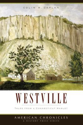 Westville: Tales from a Connecticut Hamlet Colin M. Caplan