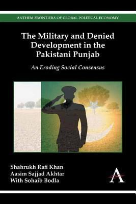 The Military and Denied Development in the Pakistani Punjab: An Eroding Social Consensus  by  Shahrukh Rafi Khan  MR