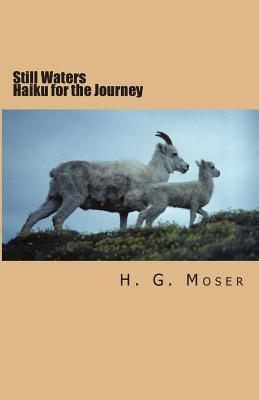 Still Waters: Haiku for the Journey  by  H G Moser